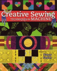 Creative Sewing Techniques by Machine Edited by Nancy Fiedler