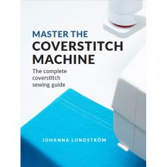 Master the Coverstitch Machine The Complete Coverstitch Sewing Guide by Johanna Lundstrom  (Download)